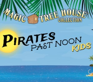MAGIC TREE HOUSE: PIRATES PAST NOON KIDS