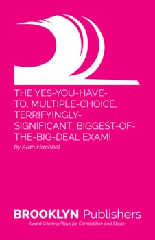 YES-YOU-HAVE-TO, MULTIPLE-CHOICE, TERRIFYINGLY-SIGNIFICANT, BIGGEST-OF-THE-BIG-DEAL  EXAM!