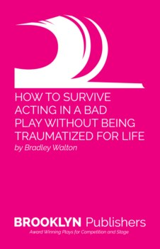 HOW TO SURVIVE ACTING IN A BAD PLAY WITHOUT BEING TRAUMATIZED FOR LIFE