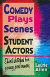 COMEDY PLAYS AND SCENES FOR STUDENT ACTORS