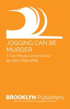 JOGGING CAN BE MURDER: A TEN MINUTE CRIME DRAMA