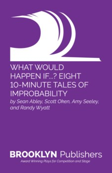 WHAT WOULD HAPPEN IF...? EIGHT 10-MINUTE TALES OF IMPROBABILITY